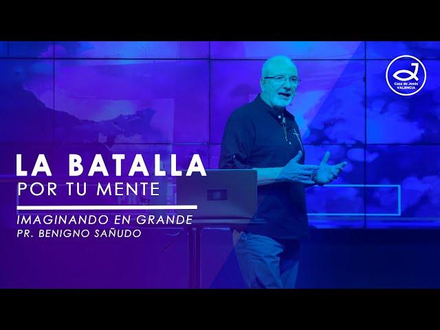 La batalla por tu mente - #4. Imaginando en grande   Pr. Benigno Sañudo