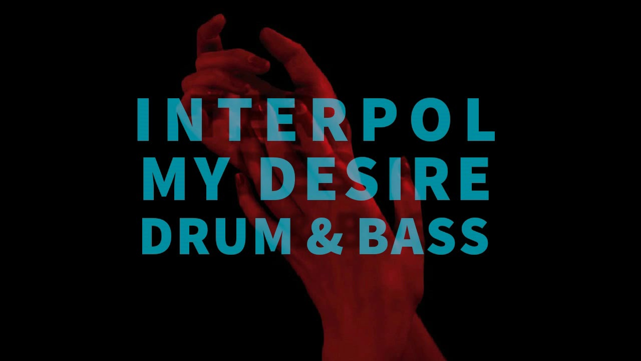 Interpol My Desire | Drum & Bass |