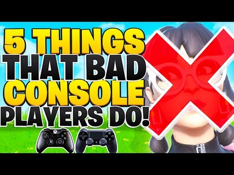 5 Things That BAD Console Fortnite Players Do! (Fortnite PS4 + Xbox Tips)