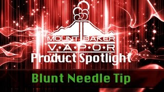 Vapor Product Spotlight - E-Liquid Tank Blunt Needle Tip