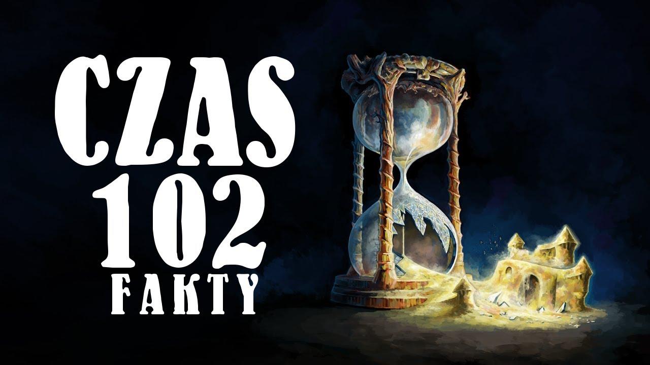 CZAS - 1O2 FAKTY NIE MITY