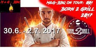 Born 2 Grill Festival 2017 - M&G-BBQ on Tour - Folge 001