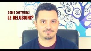 Come costruisci le delusioni?