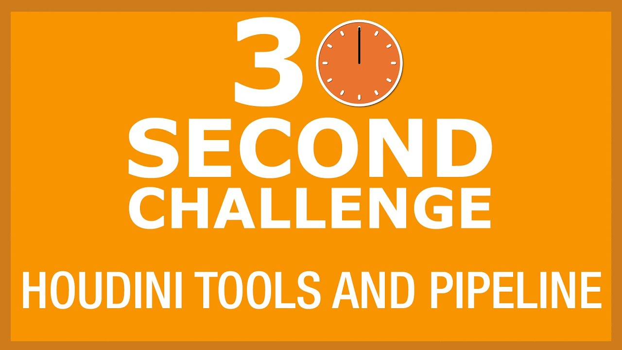 30 Second Challenge - Houdini Tools and Pipeline