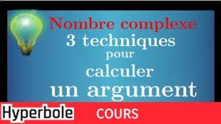 ARGUMENT d'un Nombre Complexe • Les 3 techniques pour calculer un argument • Cours • Très important