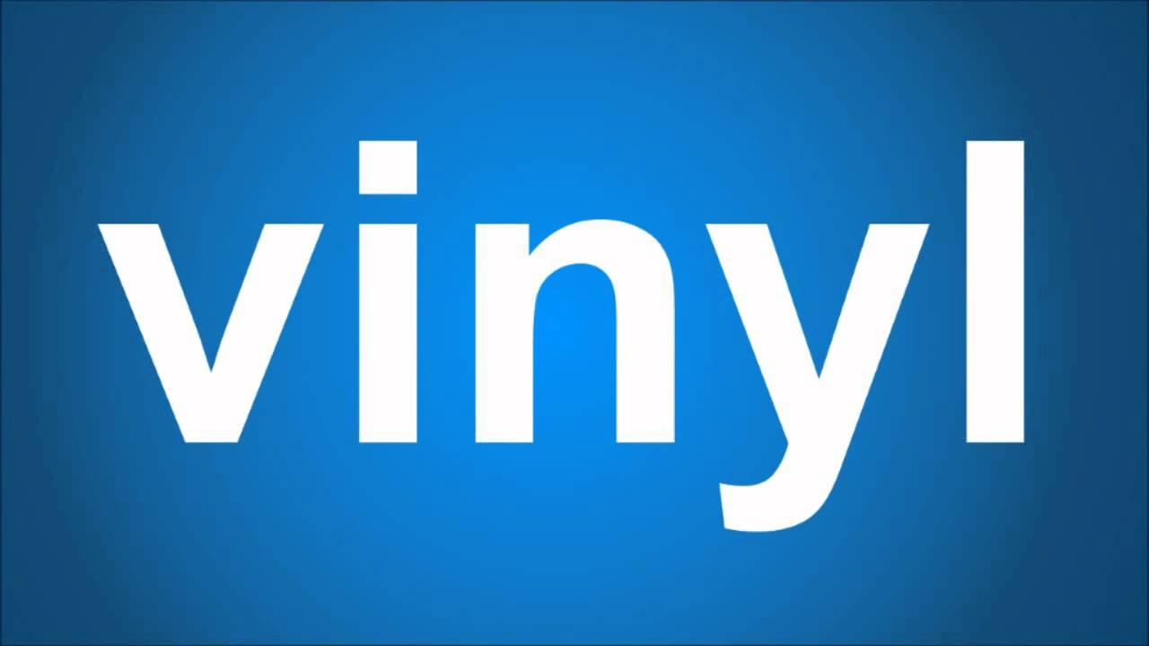 How Do You Pronounce Vinyl?