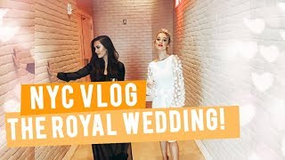 NYC TRIP for THE ROYAL WEDDING: Wedding Wednesday - Episode 12