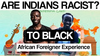 Are Indians Racist to Black? (African Foreigner Experience)