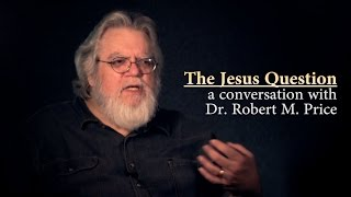 The Jesus Question - a Conversation with Dr. Robert M. Price