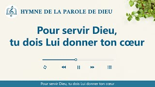 Musique chrétienne 2020 « Pour servir Dieu, tu dois Lui donner ton cœur »