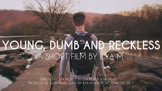 YOUNG, DUMB AND RECKLESS - A SHORT FILM BY ILYA M.