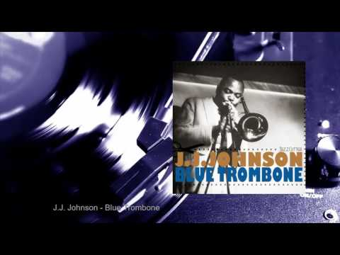 J.J. Johnson - Blue Trombone (Full Album)