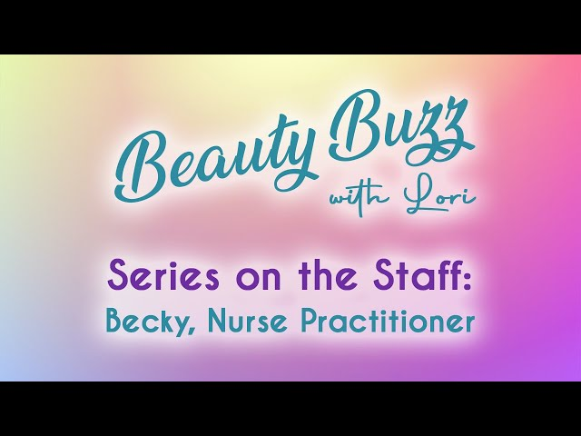 Beauty Buzz with Lori: Series on the Staff: Becky