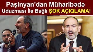 """Paşinyandan Müharibədə Uduzmaları İlə Bağlı """"ŞOK AÇIQLAMA"""". Son xeberler."""