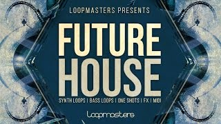 Loopmasters Present Future House - House Music Sounds Loops - Loopmasters