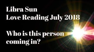 #Libra Love July 2018 Someone Is Coming, Who is it?