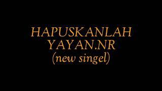 """Gambar cover Hapuskanlah """"new singel YAYAN.NR"""" (SONG OFFICIAL)"""