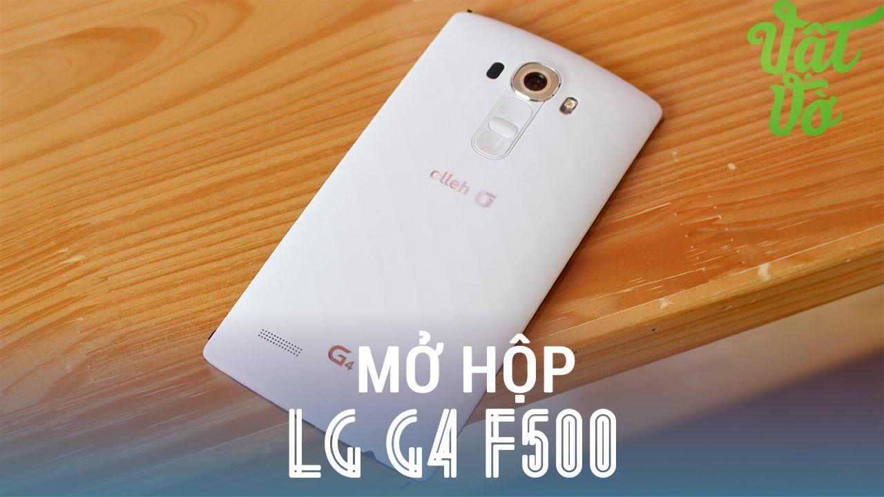 Vật Vờ – Mở hộp đánh giá LG G4 F500 xách tay hàn quốc – màn hình xuất sắc, camera chuyên nghiệp