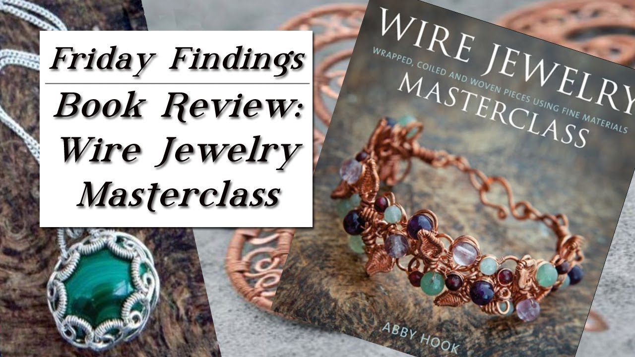 Wire Jewelry Masterclass By Abby Hook-Book Review-Friday Findings ...
