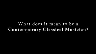 What Does It Mean to Be A Contemporary Classical Musician?
