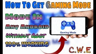 Get Gaming Mode In Any Android No Root 100% Working||May 2019||C W E