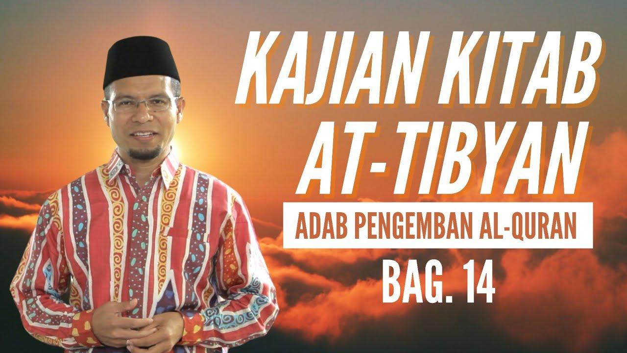 Kajian Kitab At-Tibyan Adab Pengemban Al-Quran Karya Imam An-Nawawi Pertemuan ke 14 (Lanjutan Bab 4)