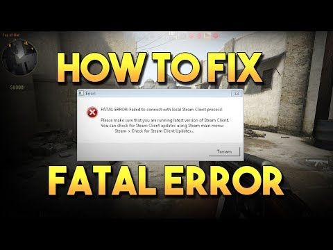 Fatal Error Failed to Connect with Local Steam Client Process CSGO Fix 2020