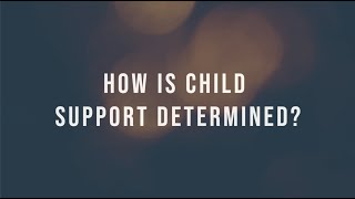 HOW IS CHILD SUPPORT DETERMINED?