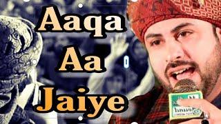 Aaqa Aa Jaye by Annas Aslam Qadri 2017