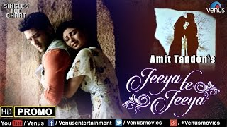 Jeeya Te Jeeya  | HD Promo | Feat : Amit Tandon & Mouni Roy | SINGLES TOP CHART - EPISODE 13 |