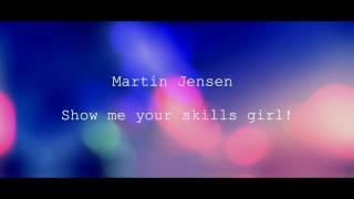 Martin Jensen Show me your skills girl (Remix CHM)