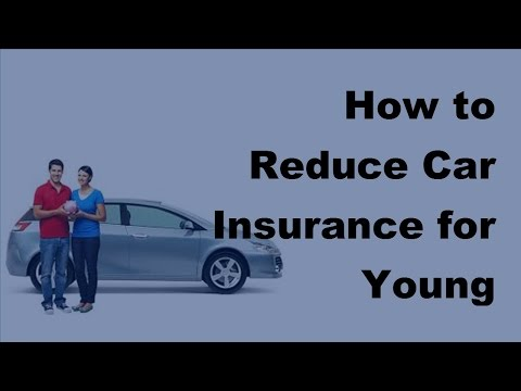 How to Reduce Car Insurance for Young Drivers  - 2017 Teen Car Insurance Policy