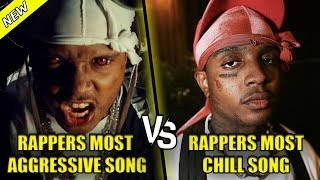 RAPPERS MOST AGGRESSIVE SONG VS RAPPERS MOST CHILL SONG V3
