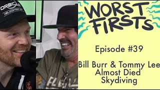 Bill Burr, Tommy Lee and Near Death Experiences | Worst First Podcast