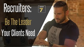 Recruiters: Be The Leader Your Clients Need