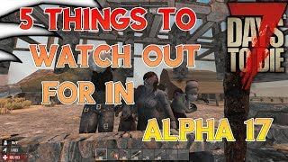 5 Things to Watch Out For in Alpha 17   7 Days to Die
