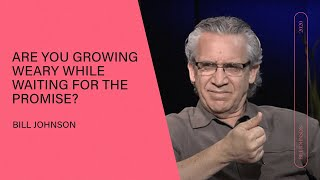 Download Are you growing weary while waiting for the promise? Bill Johnson | Q&A