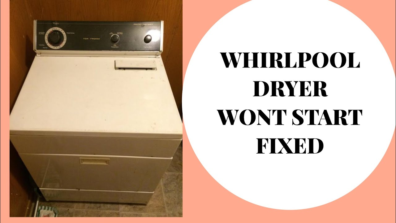 Whirlpool Dryer Buzzing Won T Start Fixed