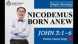 Nicodemus Born Anew (John 3:1–6) | Jason Peniel | Maple Church | Inspiration | Revival Canada