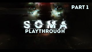 SOMA - Playthrough Part 1 (Sci-fi Horror from the creators of Amnesia)
