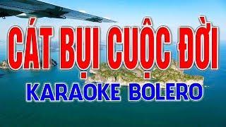 KARAOKE BOLERO || CÁT BỤI CUỘC ĐỜI - BEAT HAY NHẤT || Phượng Hoàng Kara
