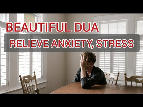 Beautiful DUA to remove Anxiety, Stress, Worry, Tension and Fear - Listen daily