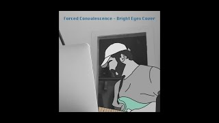 Forced Convalescence - Bright Eyes Cover