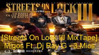 Migos Ft. Dj Ray G - 3 Mics [Streets On Lock 3 MixTape]