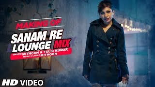Making of Sanam Re Lounge Mix - Tulsi Kumar & Mithoon