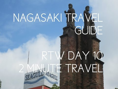 NAGASAKI TRAVEL GUIDE - RTW Day 10 - 2 Minute Travel