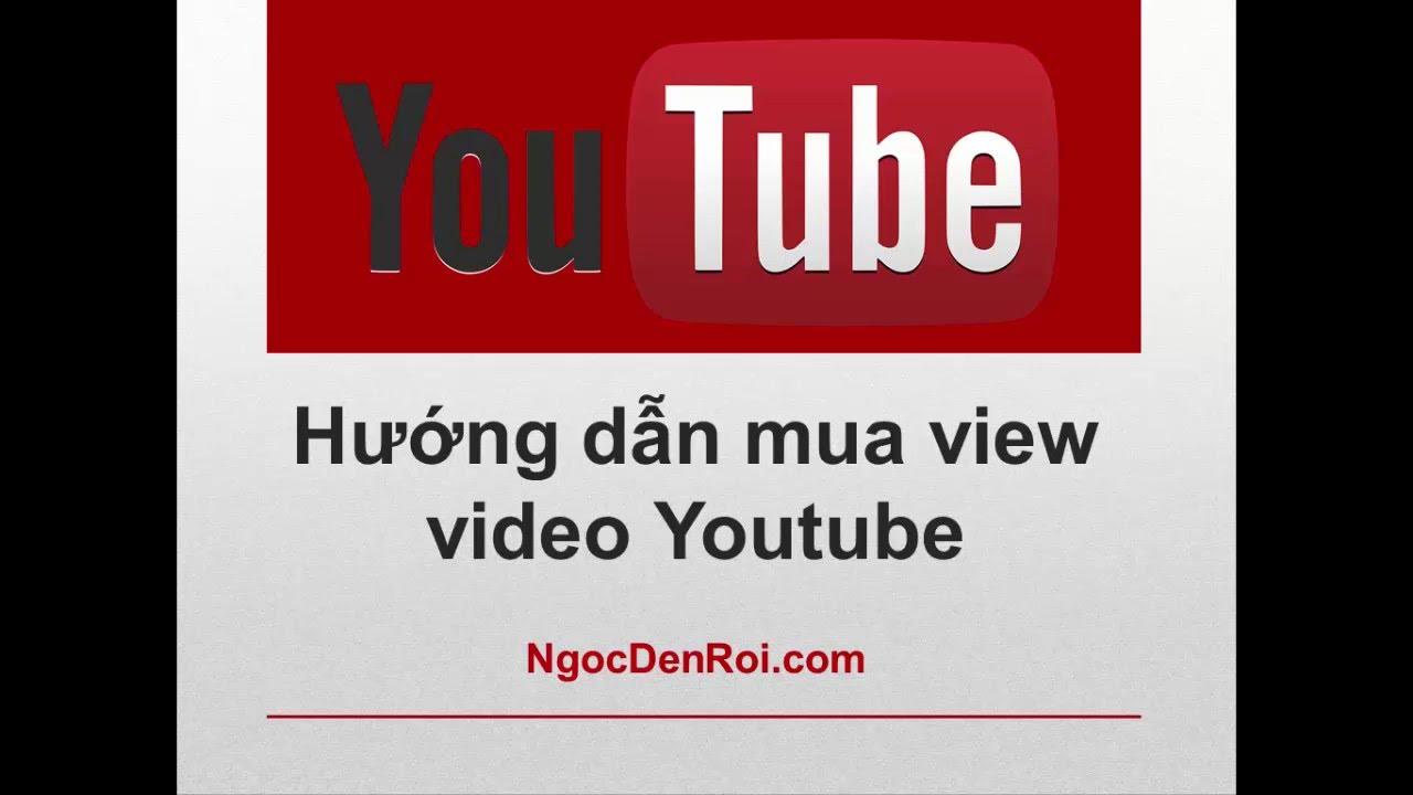 [Bài 9] Hướng dẫn mua view video Youtube hiệu quả - Kiếm tiền với Youtube Partner