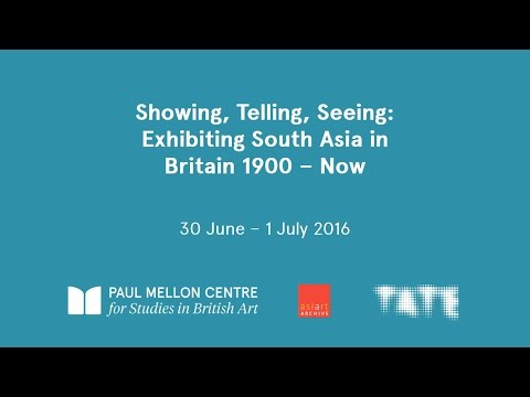 Hammad Nasar: Showing, Telling, Seeing: Exhibiting South Asia in Britain 1900-Now