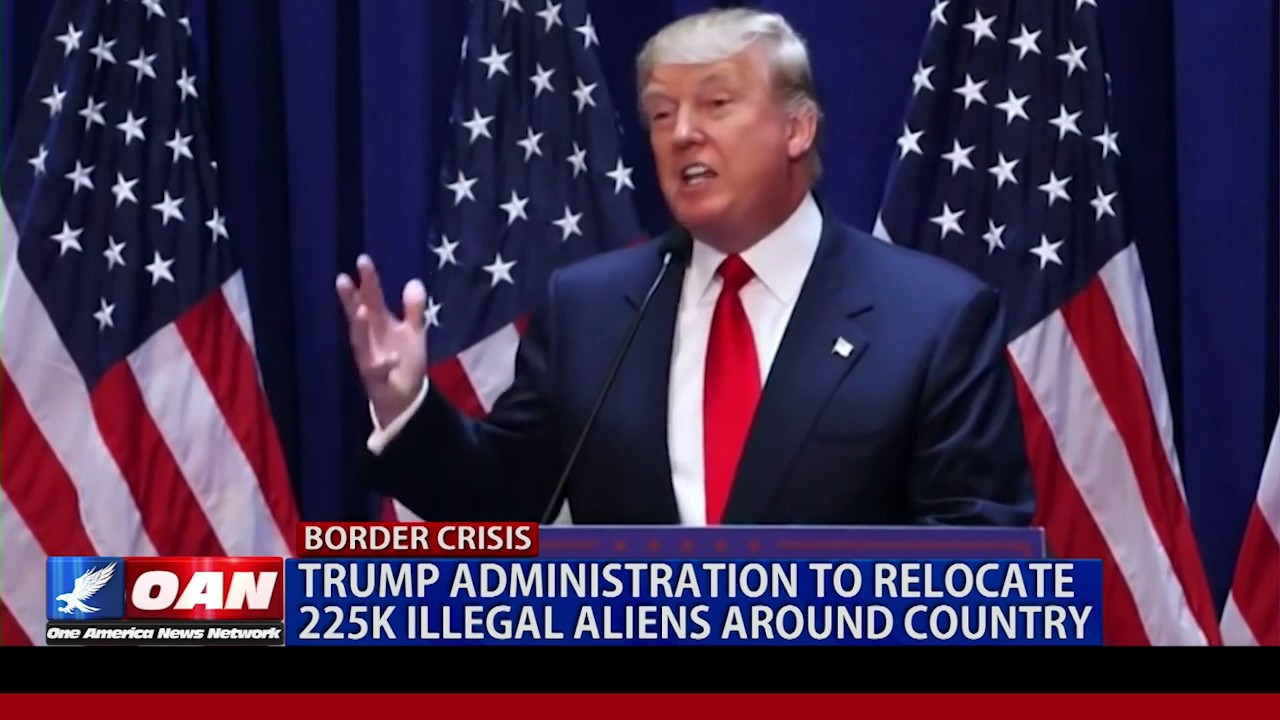 Trump Admin. to relocate 225K Illegal aliens around country