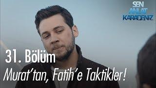 Murat'tan, Fatih'e taktikler - Sen Anlat Karadeniz 31. Bölüm